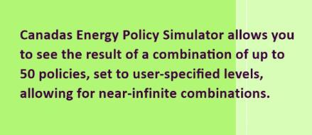 """Quote box reading: Canada's Energy Policy simulator allows you to see the result of a combination of up 50 policies, set to user-specified levels, allowing for near-infinite combinations."""""""
